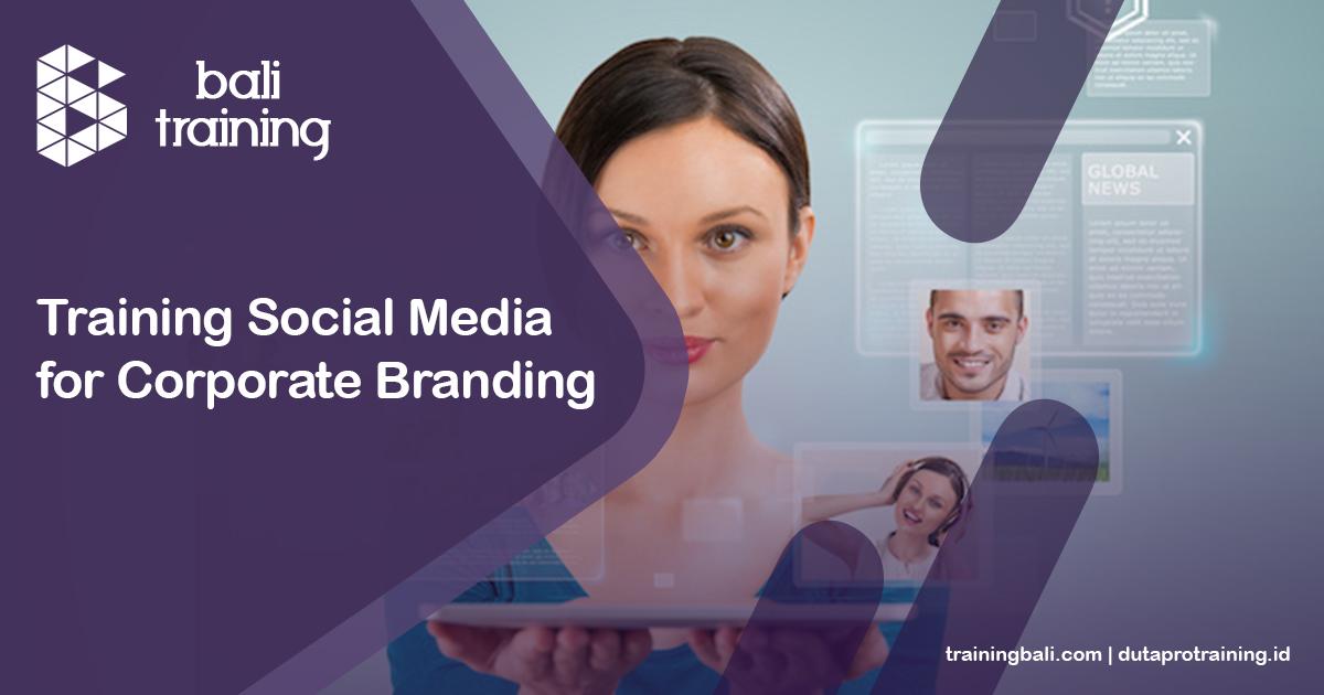 Info Schedule Training Social Media for Corporate Branding di Bali Denpasar Kuta Badung Pelatihan Diklat Seminar Workshop SDM Murah