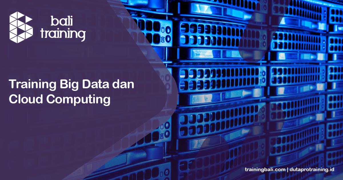 Info Training Big Data dan Cloud Computing Schedule di Bali Denpasar Kuta Badung Pelatihan Diklat Seminar Workshop SDM Murah