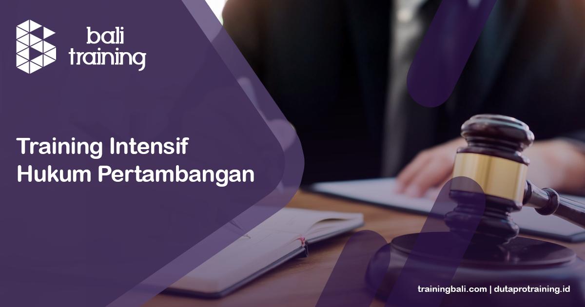 Info Training Intensif Hukum Pertambangan Schedule di Bali Denpasar Kuta Badung Pelatihan Diklat Seminar Workshop SDM Murah