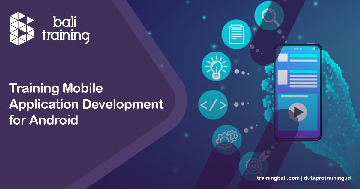 Info Training Mobile Application Development for Android Schedule di Bali Denpasar Kuta Badung Pelatihan Diklat Seminar Workshop SDM Murah