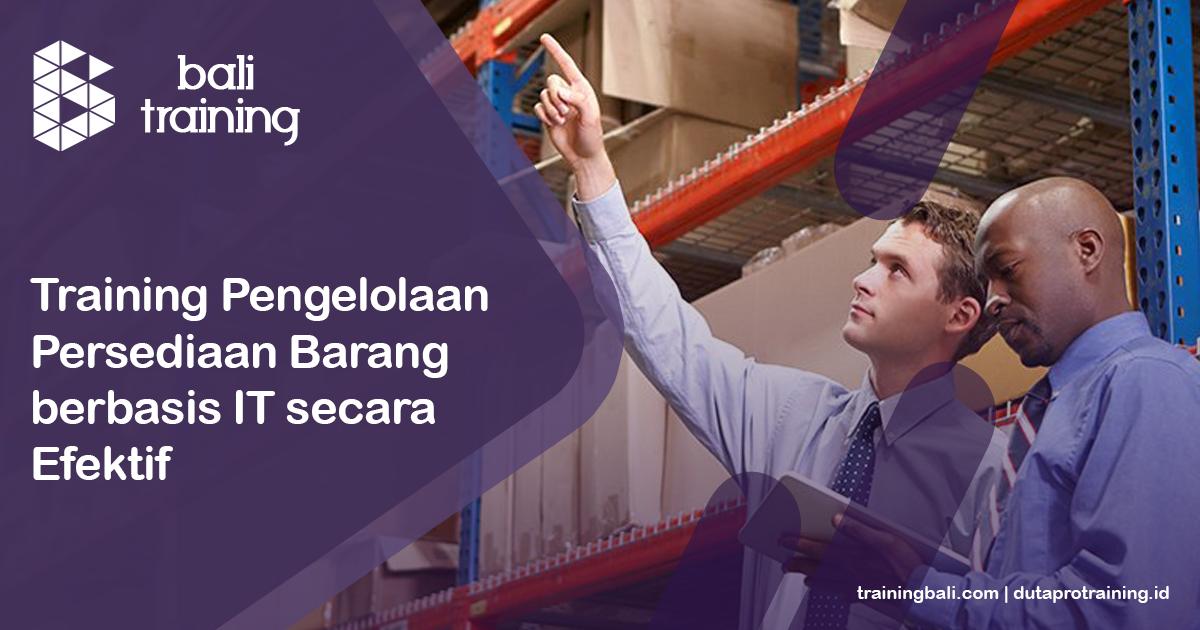 Info Training Pengelolaan Persediaan Barang berbasis IT secara Efektif Schedule di Bali Denpasar Kuta Badung Pelatihan Diklat Seminar Workshop SDM Murah
